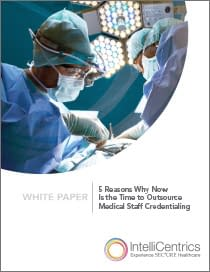 5 Reasons Why Now Is the Time to Outsource Medical Staff Credentialing
